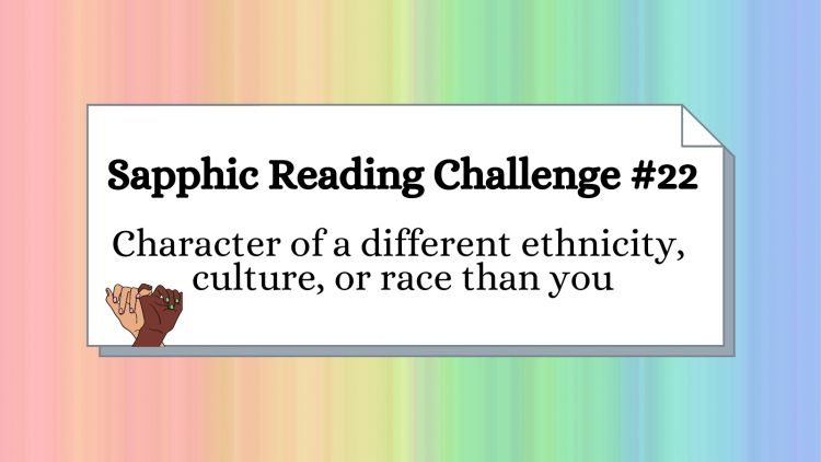 sapphic book with a character of a different ethnicity, culture or race than you