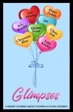 Glimpses by Jae, Lee Winter, Lola Keeley, A.L. Brooks, Cheyenne Blue, Fiona Zedde, Chris Zett, Quinn Ivins