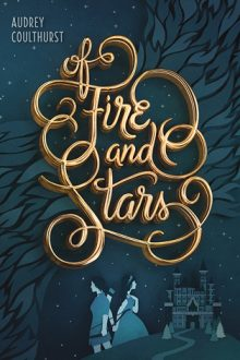 Of Fire and Stars_Audrey Coulthurst