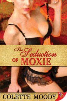 The Seduction of Moxie_Colette Moody